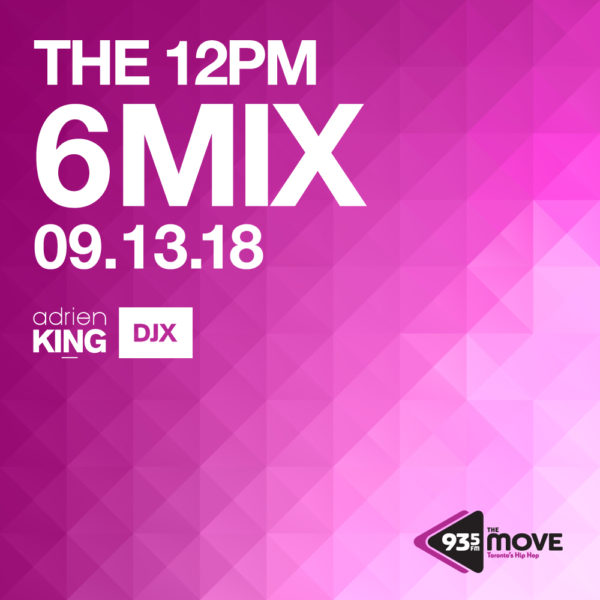 ADRIEN KING - DJX - 93.5 THE MOVE - 12PM 6 MIX - SEPT 13, 2018